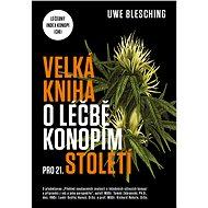Velká kniha o léčbě konopím pro 21. století - Uwe Blesching