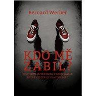 Kdo mě zabil? - Bernard Werber, 400 stran