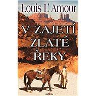 V zajetí zlaté řeky - Louis L'Amour