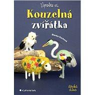 Vyrobte si kouzelná zvířátka - Blanka Kochová