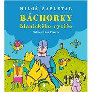 Báchorky blanického rytíře - Miloslav Zapletal
