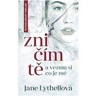 Zničím tě a vezmu si, co je mé - Jane Lythellová