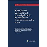 Právní jednání a odpovědnost právnických osob po rekodifikaci českého soukromého práva - Elektronická kniha