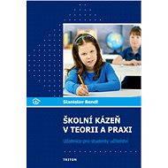Školní kázeň v teorii a praxi - Stanislav Bendl
