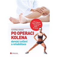 Po operaci kolena - domácí cvičení a rehabilitace - Elektronická kniha