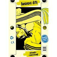 Banánové dítě – Vietnamka v české džungli - Elektronická kniha