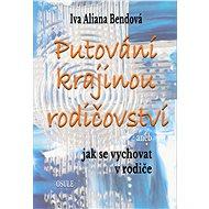 Putování krajinou rodičovství - Iva Aliana Bendová