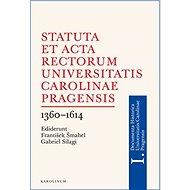 Statuta et Acta rectorum Universitatis Carolinae Pragensis 1360-1614 - Elektronická kniha