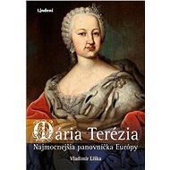 Mária Terézia: Najmocnejšia panovníčka Európy - Elektronická kniha