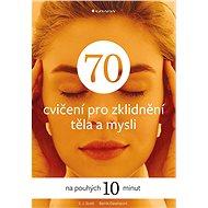 70 cvičení pro zklidnění těla a mysli - Elektronická kniha