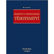 Rizikové a patologické těhotenství - Zdeněk Hájek, kolektiv a
