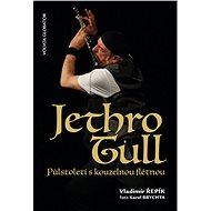 Jethro Tull  Půlstoletí s kouzelnou flétnou - Elektronická kniha