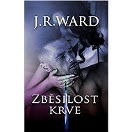 Zběsilost krve - J.R. Ward
