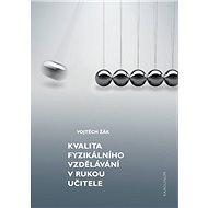 Kvalita fyzikálního vzdělávání v rukou učitele - Elektronická kniha