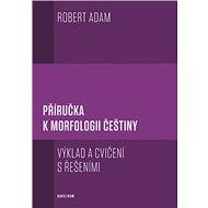 Příručka k morfologii češtiny - Robert Adam