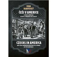 Češi v Americe a česko-americké vztahy v průběhu pěti staletí - Elektronická kniha