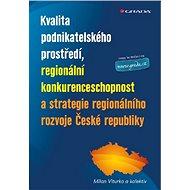 Kvalita podnikatelského prostředí, regionální konkurenceschopnost a strategie regionálního rozvoje Č - Elektronická kniha