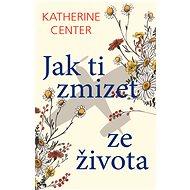 Jak ti zmizet ze života - Katherine Center