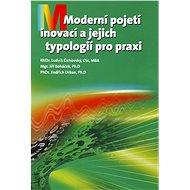 Moderní pojetí inovací a jejich typologií pro praxi - Elektronická kniha