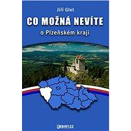 Co možná nevíte o Plzeňském kraji - Elektronická kniha