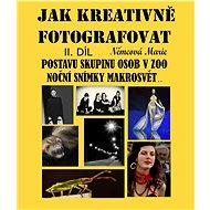 Jak kreativně fotografovat postavu, skupinu osob v ZOO, noční snímky, makrosvět... II. díl - Elektronická kniha