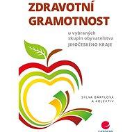 Zdravotní gramotnost u vybraných skupin obyvatelstva Jihočeského kraje - Elektronická kniha