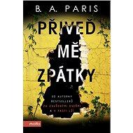 Přiveď mě zpátky - B. A. Paris