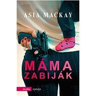 Máma zabiják - Asia Mackay