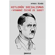 Hitlerův socialismus a vyhnání čechů ze Sudet - Elektronická kniha -  Hynek Řihák