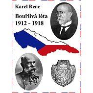 Bouřlivá léta 1912-1918 - Elektronická kniha