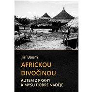 Africkou divočinou - Jiří Baum, 273 stran