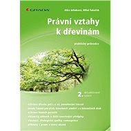 Právní vztahy k dřevinám - 2. aktualizované vydání - Elektronická kniha