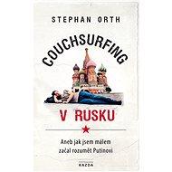 Couchsurfing v Rusku, aneb, Jak jsem málem začal rozumět Putinovi - Elektronická kniha