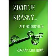 Život je krásný, ale poťouchlík - Zuzana Muchová, 205 stran