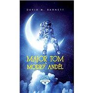 Major Tom a modrý anděl - David M. Barnett, 498 stran