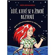 Dítě, které se v životě neztratí - Anita Michajluková, 216 stran