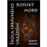 Koňský mord / Škola správného vraždění - Elektronická kniha