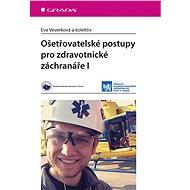 Ošetřovatelské postupy pro zdravotnické záchranáře I - kolektiv a, 228 stran