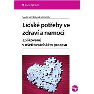 Lidské potřeby ve zdraví a nemoci - Marie Šamánková, kolektiv a