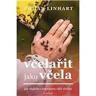 Včelařit jako včela - Roman Linhart, 296 stran