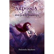 Ardónia – svetlo a temnota - Petronela Stachová, 248 stran