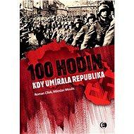 100 hodin, kdy umírala republika-2.vyd. - Roman Cílek, 192 stran