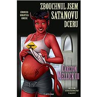 Zbouchnul jsem Satanovu dceru - Carlton Mellick III, 208 stran