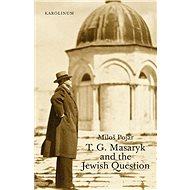 T. G. Masaryk and the Jewish Question - Elektronická kniha