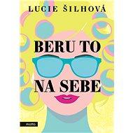 Beru to na sebe - Lucie Šilhová, 224 stran