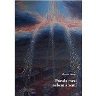Pravda mezi nebem a zemí - Elektronická kniha