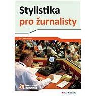 Stylistika pro žurnalisty - Eva Minářová