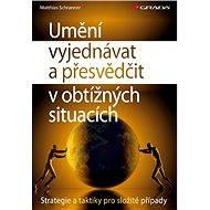 Umění vyjednávat a přesvědčit v obtížných situacích - Elektronická kniha