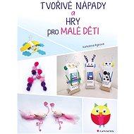 Tvořivé nápady a hry pro malé děti - Elektronická kniha