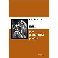 Etika pro pomáhající profese - Elektronická kniha